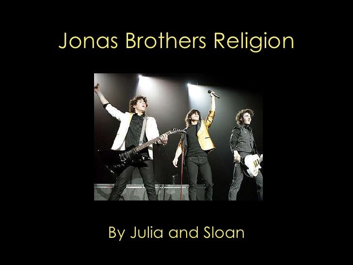 Jonas Brothers Religion         By Julia and Sloan