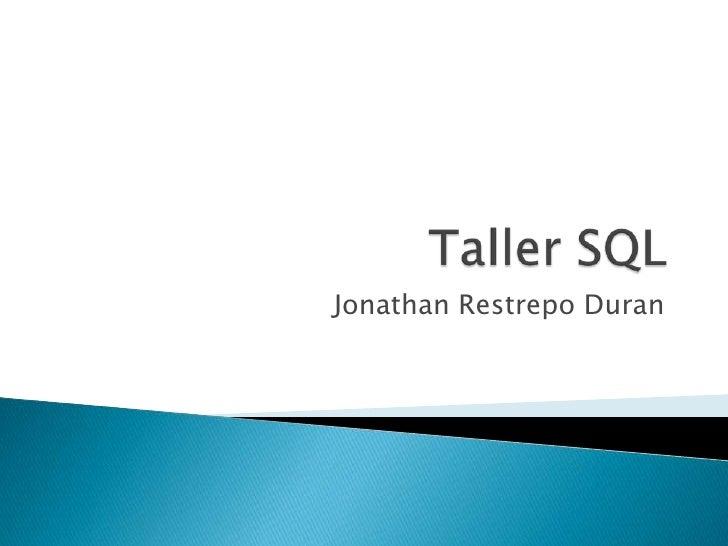 Taller SQL<br />Jonathan Restrepo Duran<br />