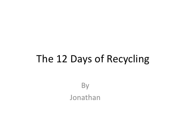 The 12 Days of Recycling<br />By<br />Jonathan<br />