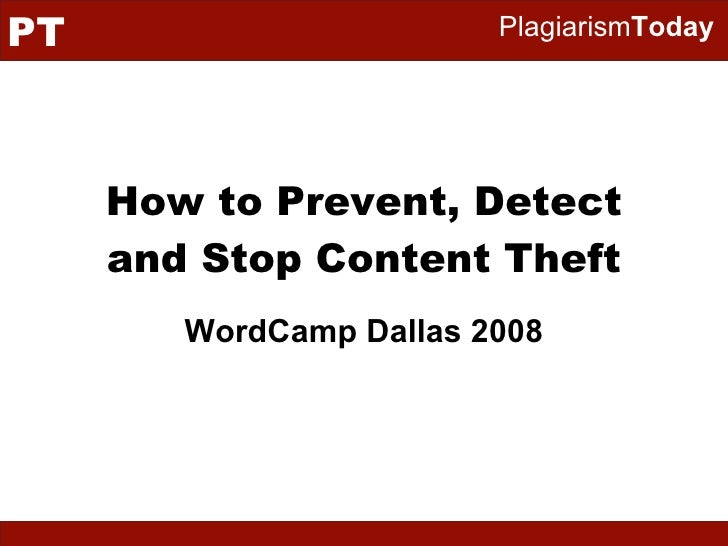How to Prevent, Detect and Stop Content Theft WordCamp Dallas 2008