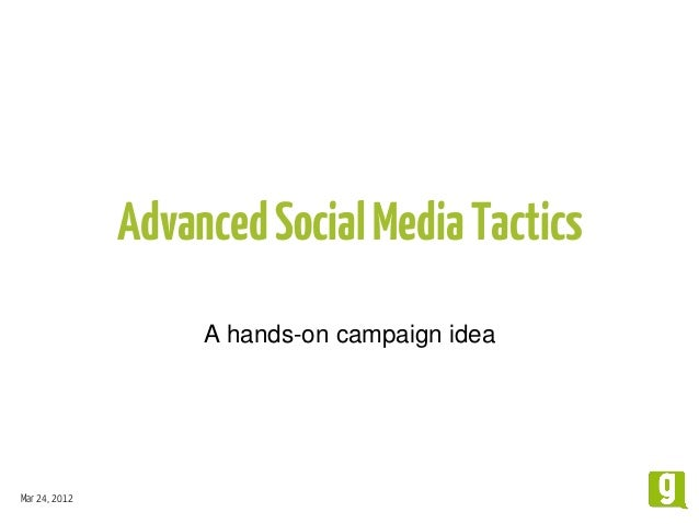 Mar 24, 2012 AdvancedSocialMediaTactics A hands-on campaign idea