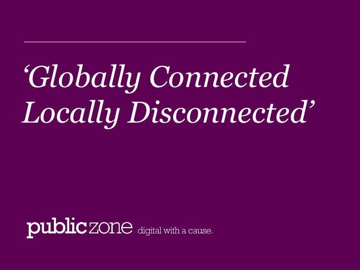 ' Globally Connected Locally Disconnected'