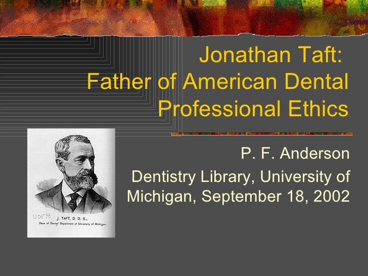 Jonathan Taft:  Father of American Dental Professional Ethics P. F. Anderson Dentistry Library, University of Michigan, Se...