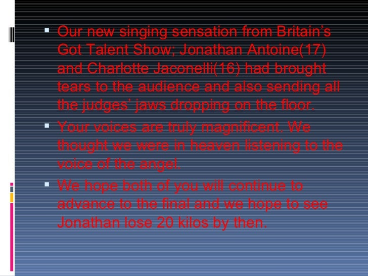  Our new singing sensation from Britain's  Got Talent Show; Jonathan Antoine(17)  and Charlotte Jaconelli(16) had brought...