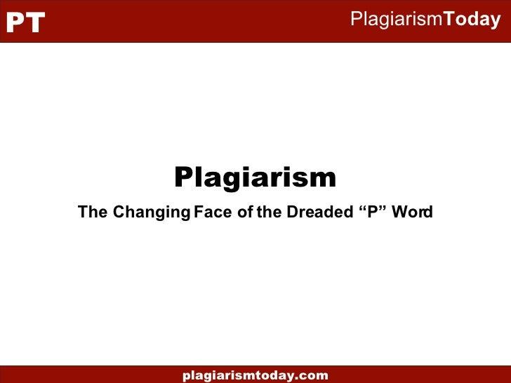 "Plagiarism <ul><ul><li>The Changing Face of the Dreaded ""P"" Word </li></ul></ul>"