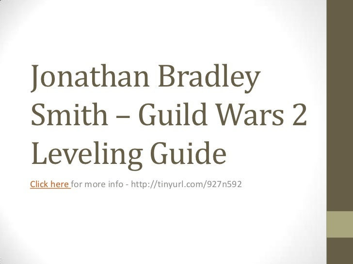 Jonathan BradleySmith – Guild Wars 2Leveling GuideClick here for more info - http://tinyurl.com/927n592