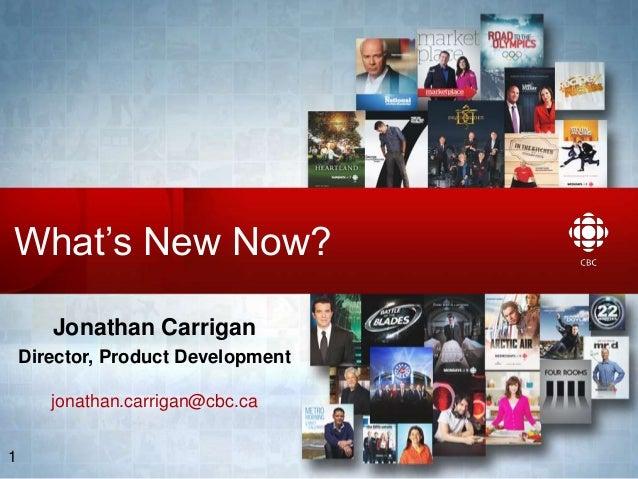 Media Operations & Technology 2013 What's New Now? Jonathan Carrigan Director, Product Development jonathan.carrigan@cbc.c...
