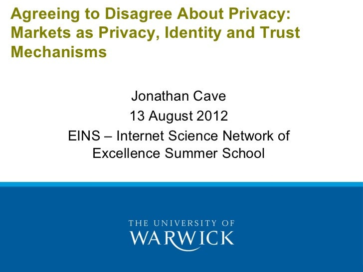 Jonathan Cave, University of Warwick (Plenary): Agreeing to Disagree About Privacy: Markets as Privacy, Identity and Trust Mechanisms