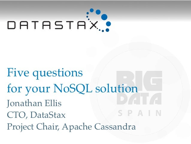 Five questionsfor your NoSQL solution!Jonathan EllisCTO, DataStaxProject Chair, Apache Cassandra