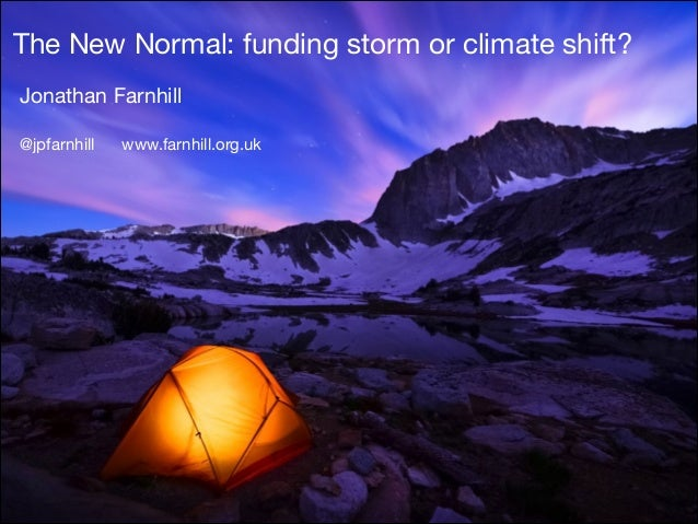 The New Normal: funding storm or climate shift? Jonathan Farnhill  ! @jpfarnhill  www.farnhill.org.uk