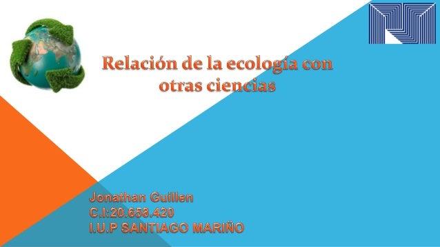 Se ocupa del estudio científico de las interrelaciones entre  los organismos y sus ambientes, y por tanto de los factores ...
