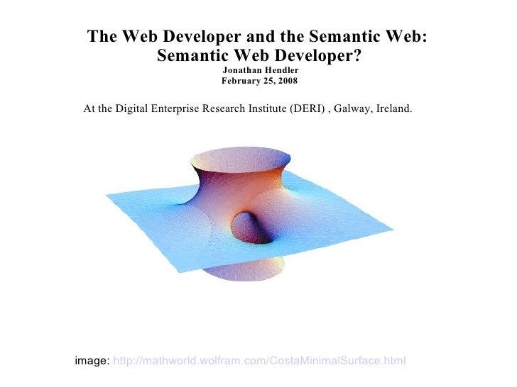 The Web Developer and the Semantic Web:  Semantic Web Developer?  Jonathan Hendler February 25, 2008 At the Digital Enterp...
