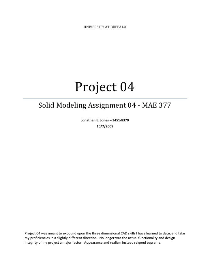 UNIVERSITY AT BUFFALO                                     Project 04         Solid Modeling Assignment 04 - MAE 377       ...