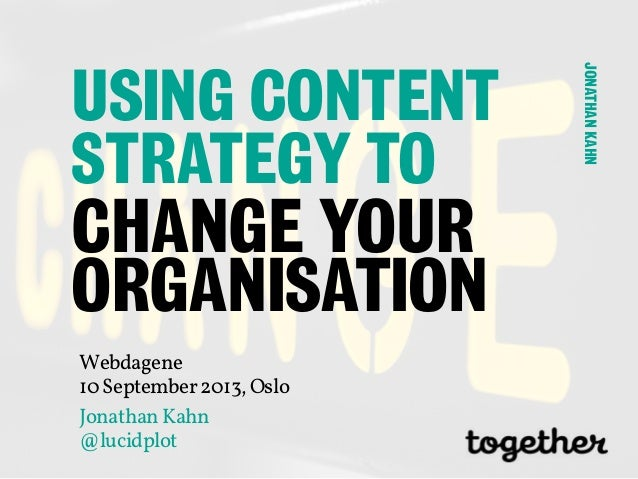 Jonathan Kahn: Using content strategy to save your organization (Webdagene 2013)