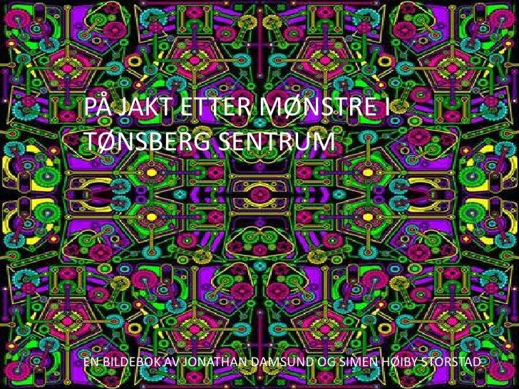 PÅ JAKT ETTER MØNSTRE I TØNSBERG SENTRUM<br />PÅ JAKT ETTER MØNSTRE I<br />TØNSBERG SENTRUM<br />En bildebok av Jonathan D...