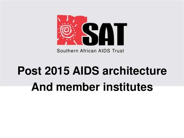Post 2015 AIDS architecture And member institutes
