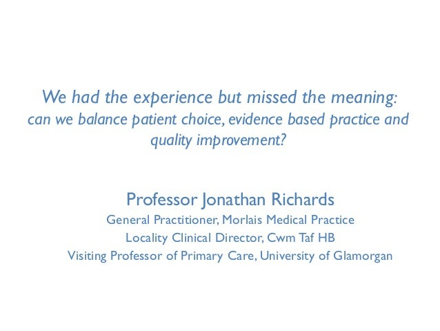 We had the experience but missed the meaning:can we balance patient choice, evidence based practice and                 qu...