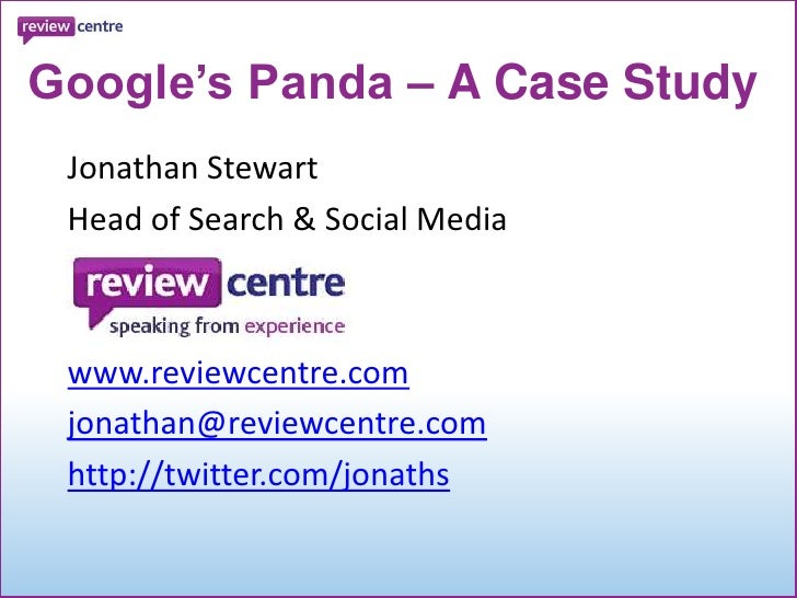 Google's Panda – A Case Study<br />Jonathan Stewart<br />Head of Search & Social Media<br />www.reviewcentre.com<br />jona...