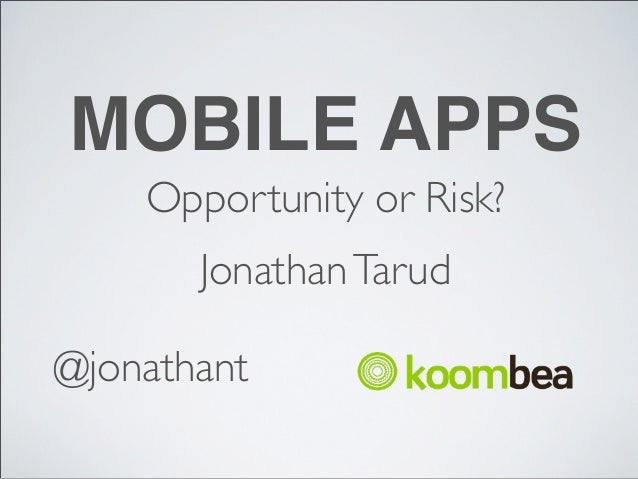 MOBILE APPS    Opportunity or Risk?       Jonathan Tarud@jonathant