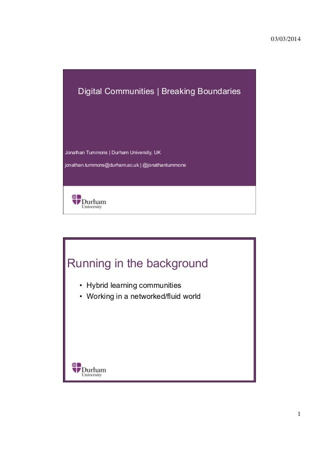 03/03/2014 	   Digital Communities | Breaking Boundaries  Jonathan Tummons | Durham University, UK jonathan.tummons@durham...