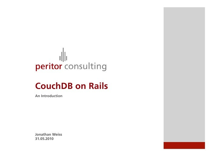 CouchDB on Rails An Introduction     Jonathan Weiss 31.05.2010