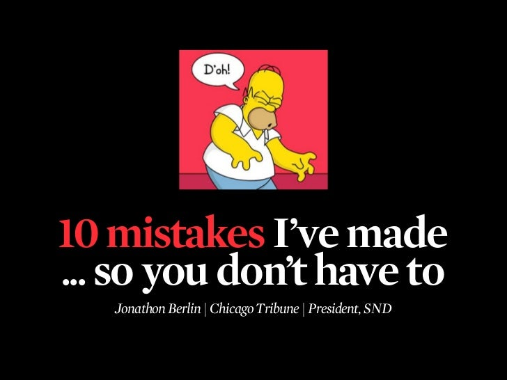 10 mistakes I've made... so you don't have to   Jonathon Berlin | Chicago Tribune | President, SND