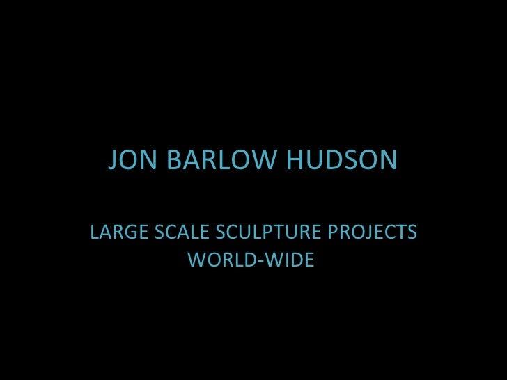 JON BARLOW   HUDSON LARGE SCALE SCULPTURE PROJECTS WORLD-WIDE