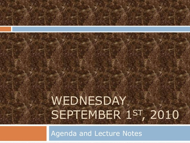 WEDNESDAYSEPTEMBER 1ST, 2010Agenda and Lecture Notes