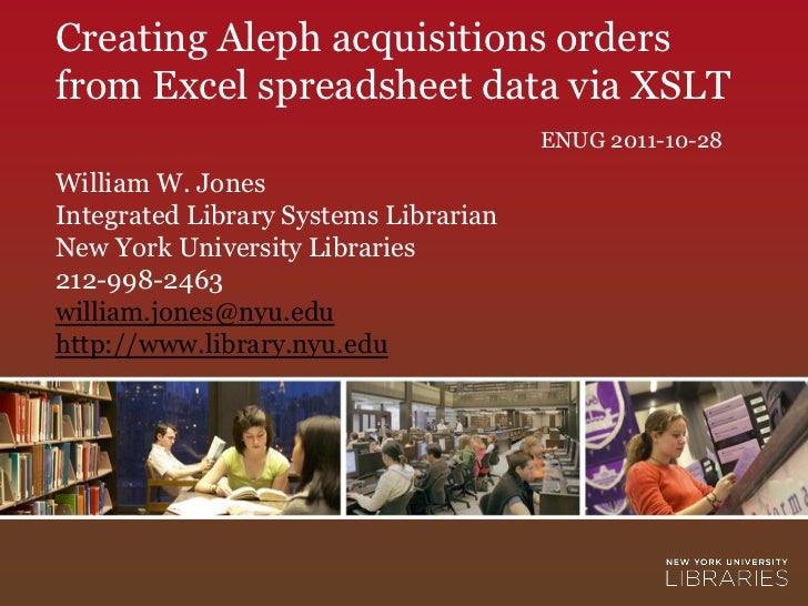 Creating Aleph acquisitions ordersfrom Excel spreadsheet data via XSLT                                       ENUG 2011-10-...