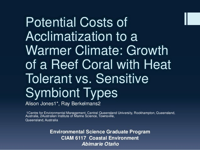 Potential Costs ofAcclimatization to aWarmer Climate: Growthof a Reef Coral with HeatTolerant vs. SensitiveSymbiont TypesA...