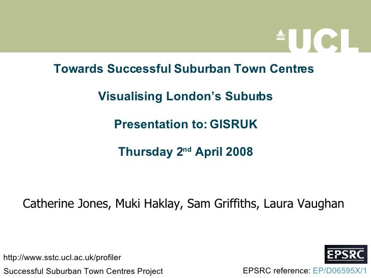 Towards Successful Suburban Town Centres  Visualising London's Suburbs Presentation to: GISRUK Thursday 2 nd  April 2008 C...