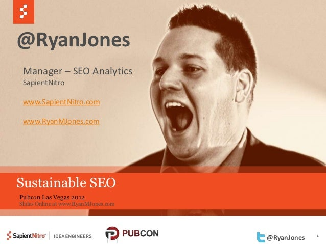 @RyanJones Manager – SEO Analytics SapientNitro www.SapientNitro.com www.RyanMJones.comSustainable SEOPubcon Las Vegas 201...