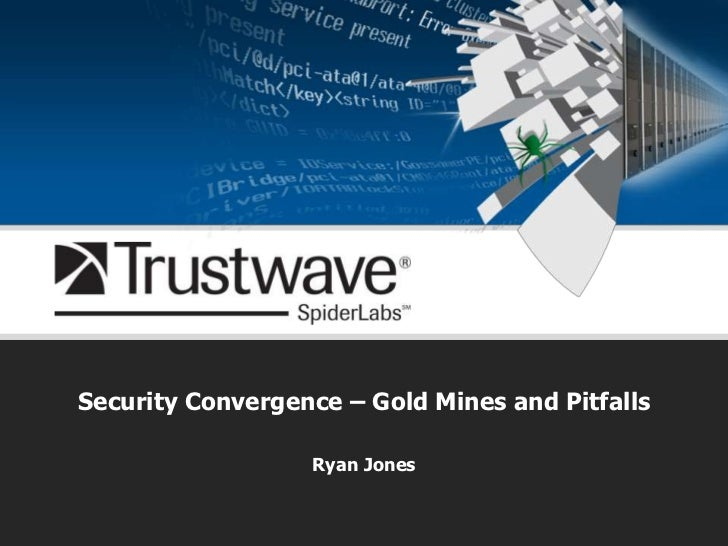 Security Convergence – Gold Mines and Pitfalls<br />Ryan Jones<br />