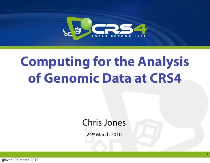 Computing for the Analysis            of Genomic Data at CRS4                           Chris Jones                       ...
