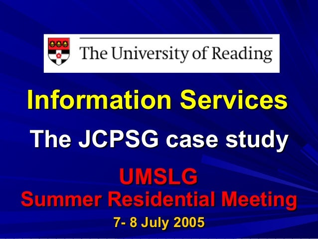 Information ServicesInformation Services The JCPSG case studyThe JCPSG case study UMSLGUMSLG Summer Residential MeetingSum...