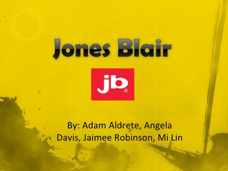 jones and blair company Read this essay on jones blair company come browse our large digital warehouse of free sample essays get the knowledge you need in order to pass your classes and more.