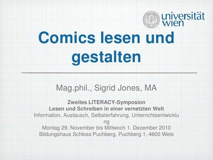 Comics lesen und    gestalten         Mag.phil., Sigrid Jones, MA              Zweites LITERACY-Symposion       Lesen und ...