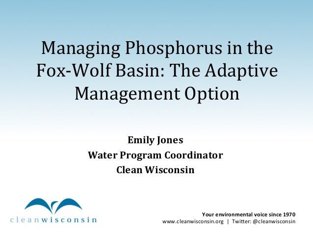 Managing	   Phosphorus	   in	   the	    Fox-­‐Wolf	   Basin:	   The	   Adaptive	    Management	   Option	    	    Emily	  ...