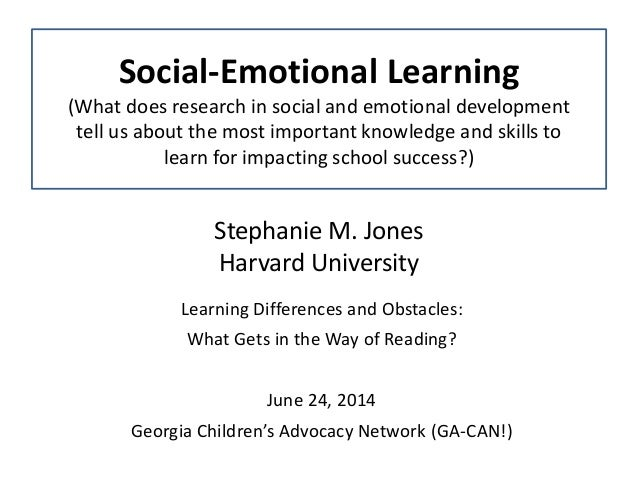 Stephanie M. Jones Harvard University Learning Differences and Obstacles: What Gets in the Way of Reading? June 24, 2014 G...