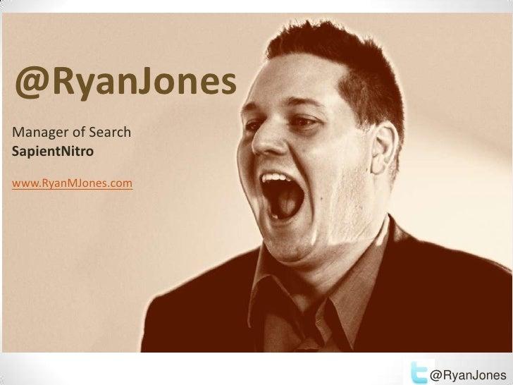 @RyanJonesManager of SearchSapientNitrowww.RyanMJones.com                     @RyanJones