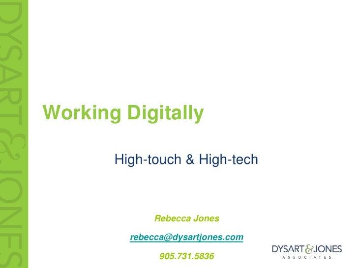 Working Digitally<br />High-touch & High-tech<br />Rebecca Jones<br />rebecca@dysartjones.com<br />905.731.5836<br />