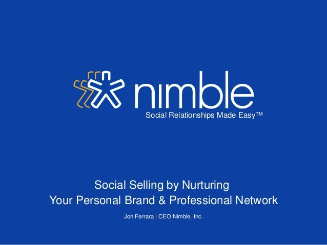 Social Relationships Made Easy™        Social Selling by NurturingYour Personal Brand & Professional Network             J...