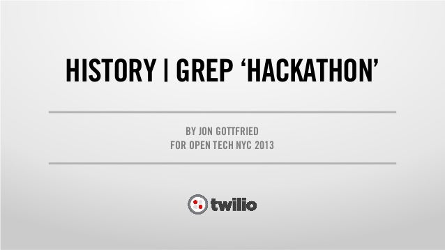 HISTORY   GREP 'HACKATHON' BY JON GOTTFRIED FOR OPEN TECH NYC 2013