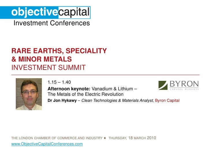 Investment Conferences   RARE EARTHS, SPECIALITY & MINOR METALS INVESTMENT SUMMIT                  1.15 – 1.40            ...