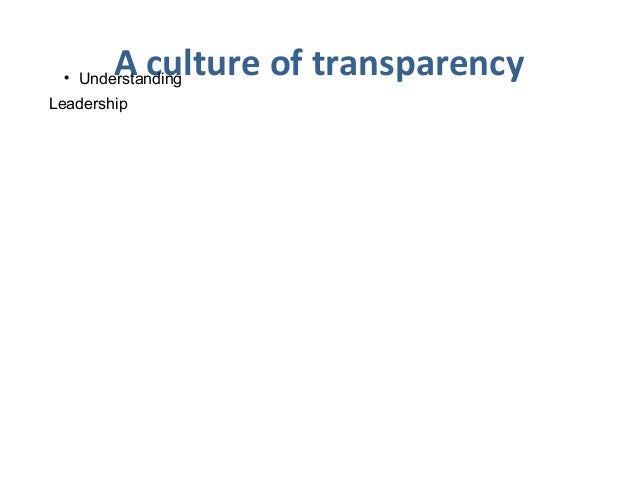 A culture of transparency Leadership  Understanding