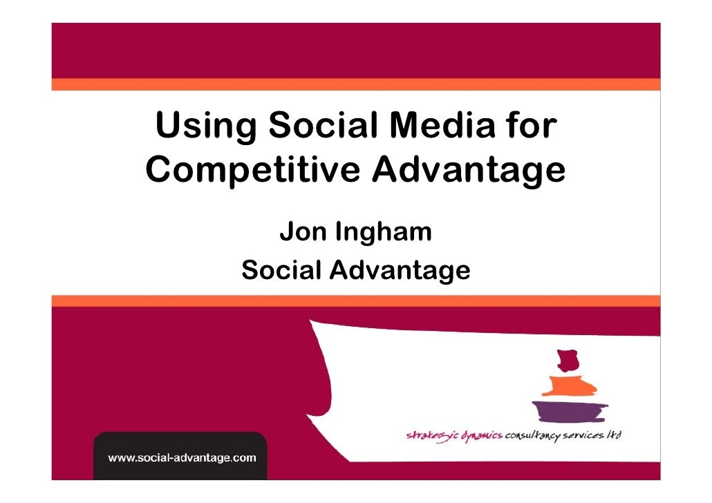 Using Social Media for Competitive Advantage        Jon Ingham      Social Advantage
