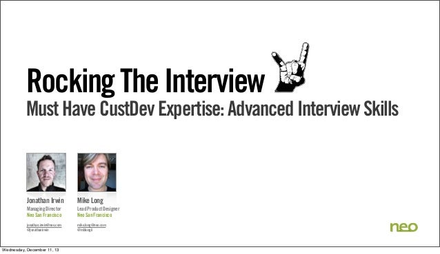 Rocking The Interview  Must Have CustDev Expertise: Advanced Interview Skills  Jonathan Irwin  Mike Long  Managing Directo...