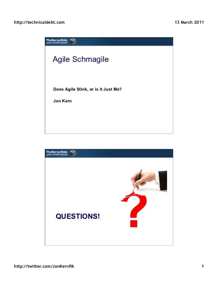 http://technicaldebt.com                                13 March 2011                  Agile Schmagile                  Do...