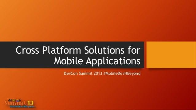 Cross Platform Solutions for Mobile Applications DevCon Summit 2013 #MobileDevNBeyond