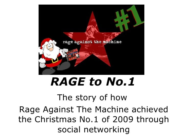 RAGE to No.1 The story of how  Rage Against The Machine achieved the Christmas No.1 of 2009 through social networking